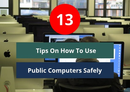 13 Tips on How To Use Public Computers Safely