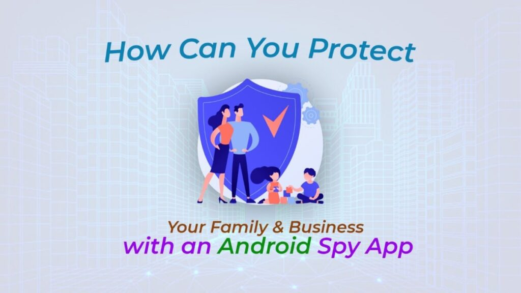 How Can You Protect Your Family & Business with an Android Spy App?